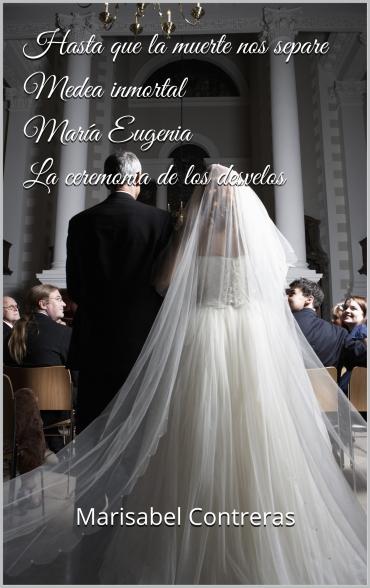 Hasta que la muerte nos separe -- Medea inmortal -- María Eugenia -- La ceremonia de los desvelos